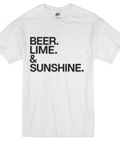 Beer Lime and Sunshine Tshirt