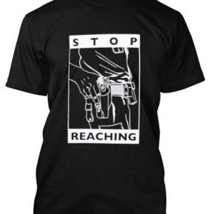 Stop Reaching T Shirt