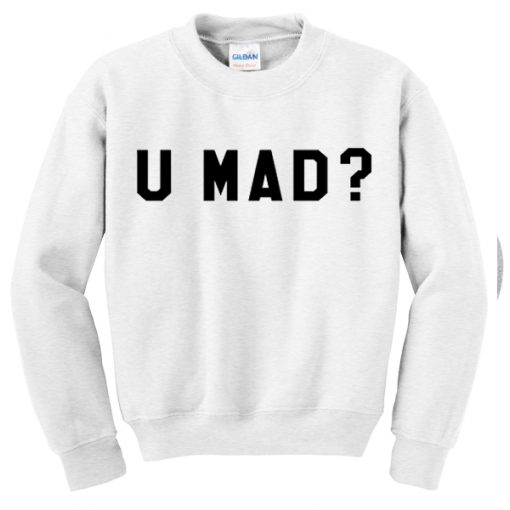 U Mad Crewnek Sweatshirt