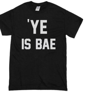 Ye Is Bae T-shirt
