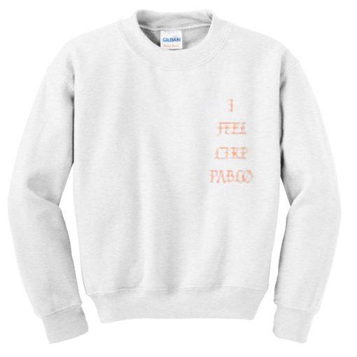 i feel like pablo Unisex Sweatshirts