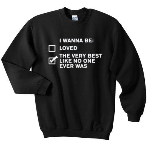 i wanna be Unisex Sweatshirts