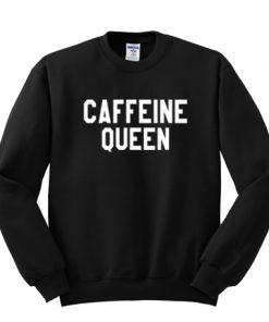 Caffeine Queen Sweatshirt