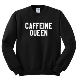 Caffeine Queen Sweatshirt