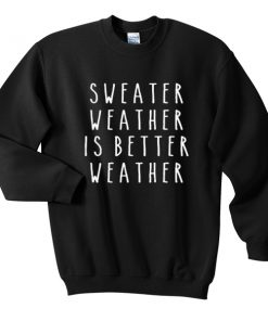 sweater weather is better weather Unisex Sweatshirts