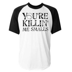 you're killing me smalls baseball raglan t-shirt