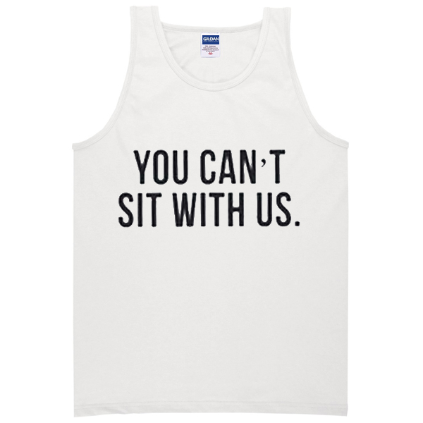 You cant Sit With Us Tanktop