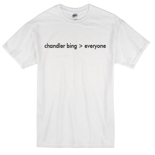 chandler bing everyone T-Shirt
