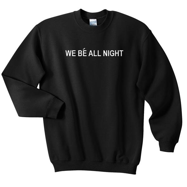 we be all night Unisex Sweatshirts