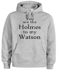 you are the holmes to my watson grey color Hoodies