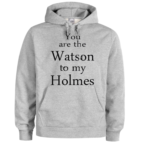 you are the watson to my holmes grey color Hoodies