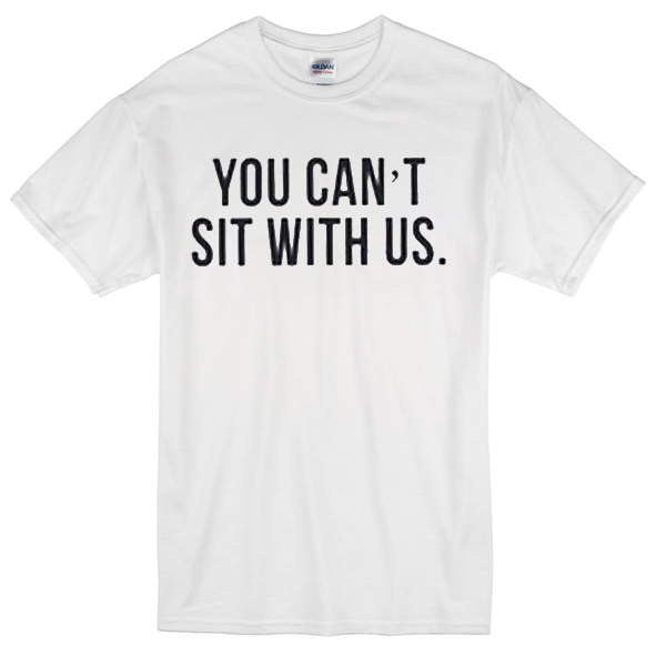 you can't sit with us quote T-Shirt