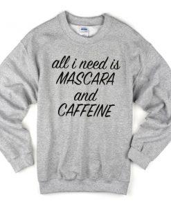 all-i-need-is-mascara-and-caffeine-sweatshirt