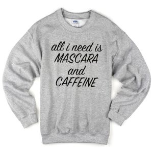all-i-need-is-mascara-and-caffeine-sweatshirt