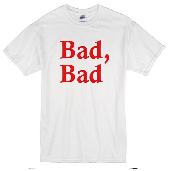 bad bad t-shirt