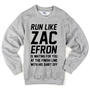 Run Like Zac Efron Quote Sweatshirt
