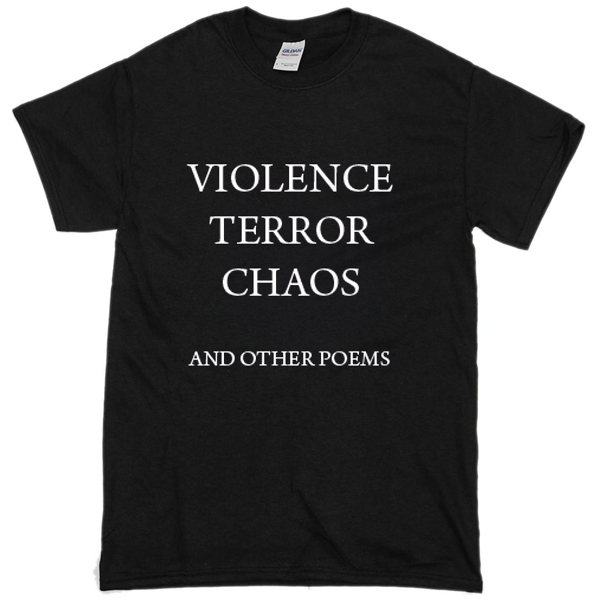 violence-terror-chaos-and-other-poems-t-shirt