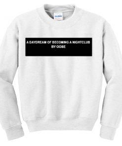 a daydream of becoming a nightclub Unisex Sweatshirts