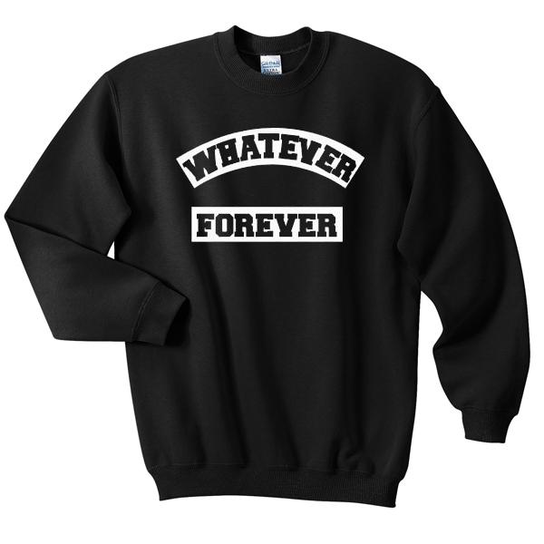 whatever forever Unisex Sweatshirts