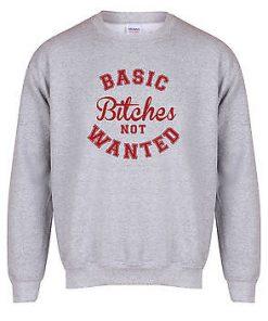 basic bitches not wanted Sweatshirt