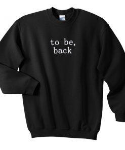 to be back sweatshirt