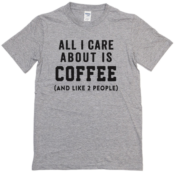 all i care is coffee t-shirt
