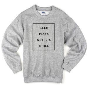 Beer pizza netflix chill Sweatshirt