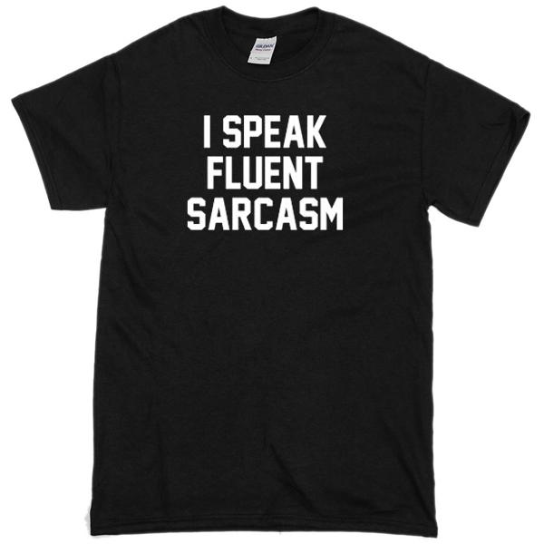 6bf924aa9 I Speak Fluent Sarcasm black T-shirt - Basic tees shop