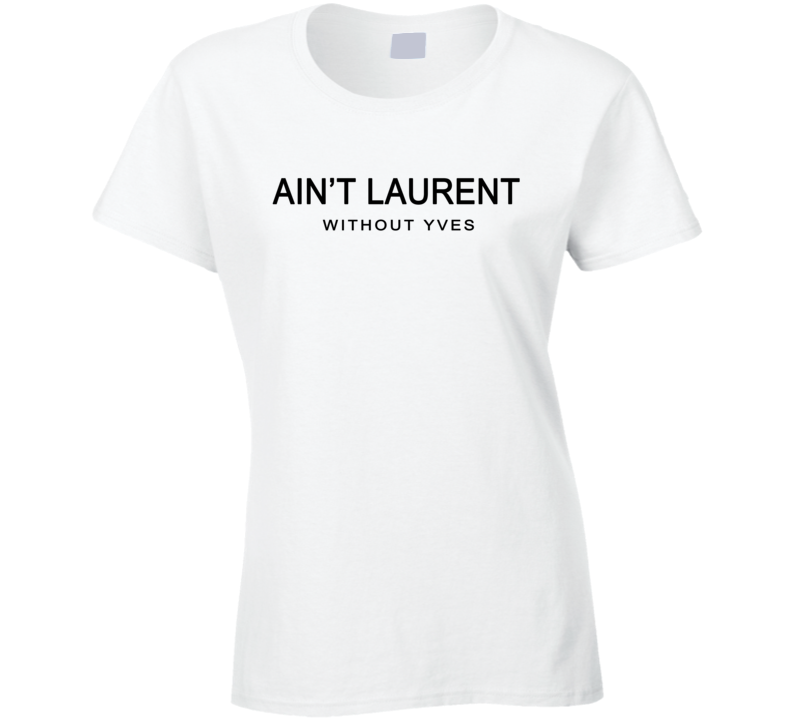 Aint Laurent Without Yves T-Shirt