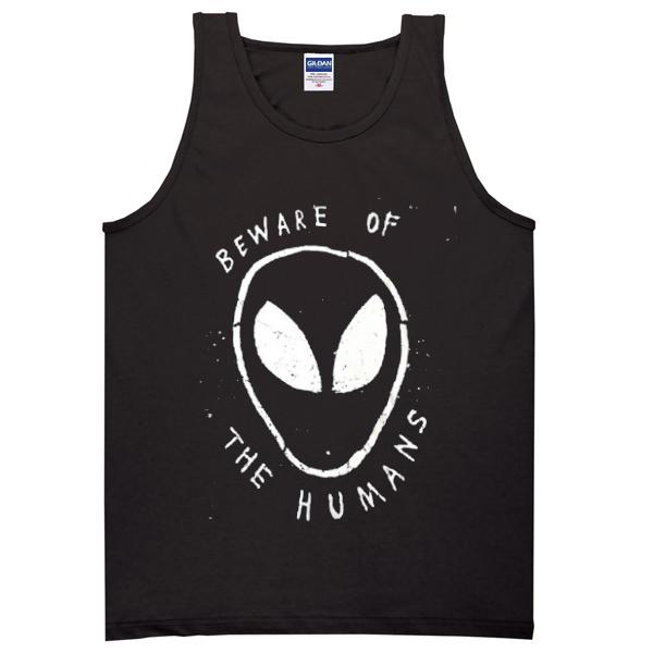 Beware of the humans alien Tanktop