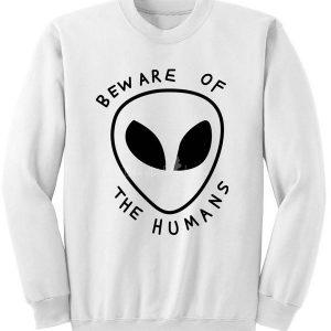 Beware of the humans alien Sweatshirt