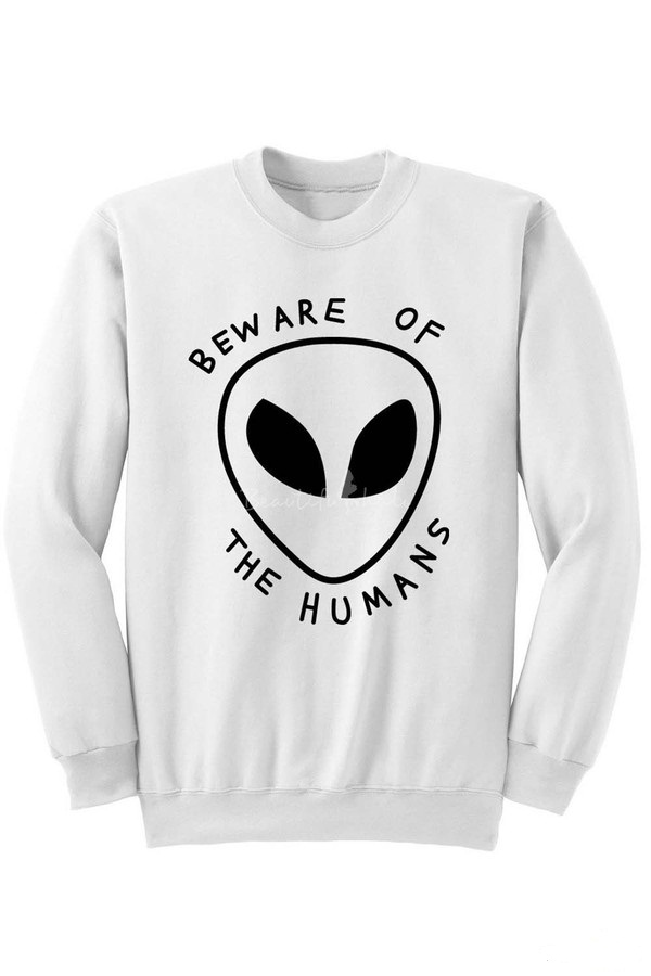 Beware of the humans alien Sweatshirt