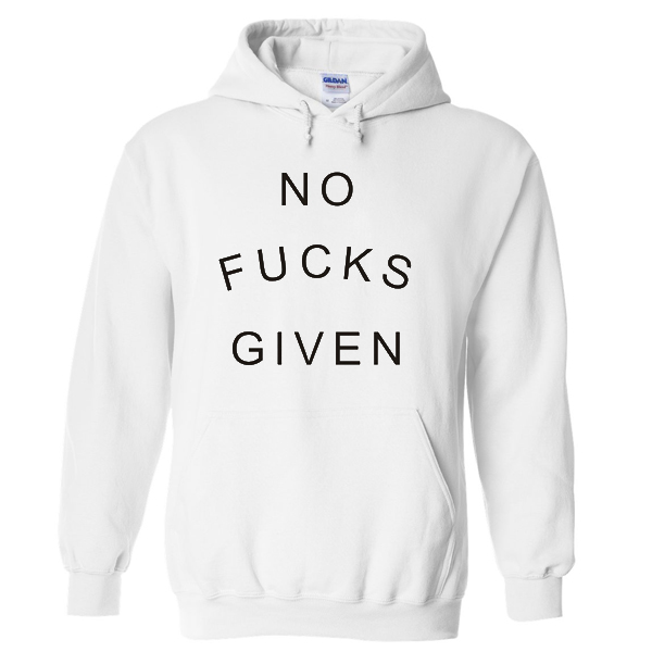 no fuck given hoodie