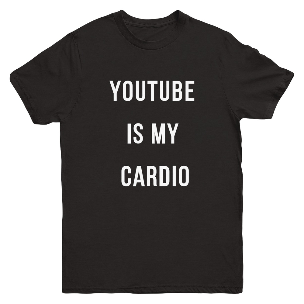 youtube is my cardio T-shirt