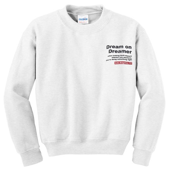 Dream On Dreamer Quotes Sweatshirt