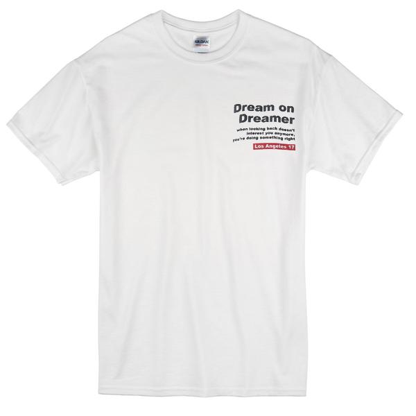 2506f95e Dream On Dreamer Quotes T-shirt - Basic tees shop