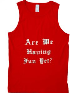 are me having fun yet T-shirt