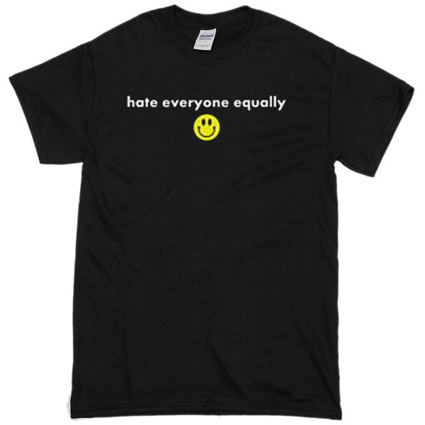 Hate Everyone Equally with Smiley T-shirt
