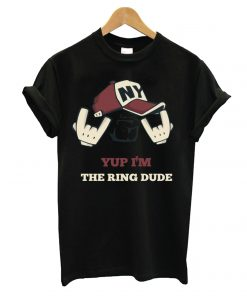 Yup I'm The Ring Dude T-Shirt