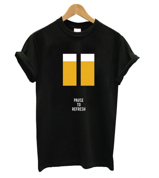 pause to refres T Shirt