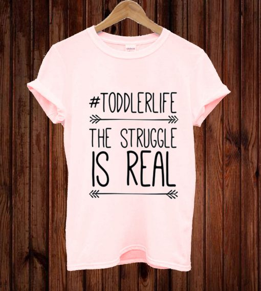 #Toddlerlife Struggle Is Real T-shirt