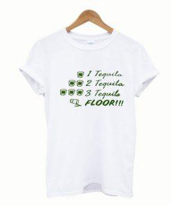 1 Tequila 2 Tequila 3 Tequila Floor TShirt