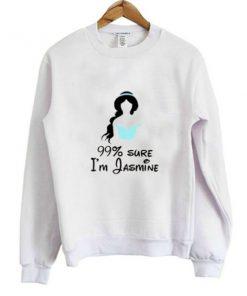 99% Sure I'm Jasmine Sweatshirt