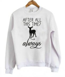 After All This Time Neindeer Always Sweatshirt