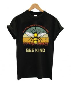 In A World Where You Can Anything Bee Kind T Shirt